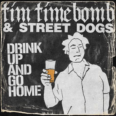 tim timebomb and friends drink up and go home tim