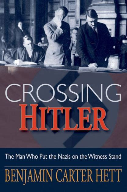 hitler biography resume crossing hitler the man who put the nazis on the witness