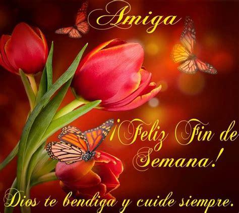 imagenes de feliz viernes para una amiga amiga feliz fin de semana dios te bendiga y cuide