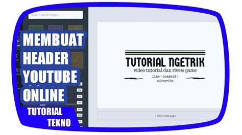 membuat video youtube auto play cara membuat header youtube simpel online tutorial tekno