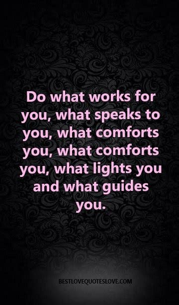 Do What Works For You What Speaks To You What Comforts