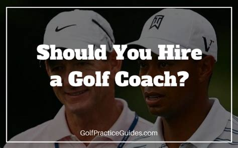 hire a couch why you should hire a golf coach golf practice guides