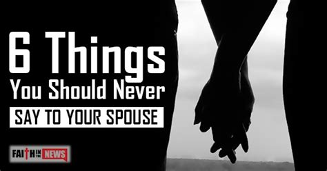 Things You Should Tell Your by 6 Things You Should Never Say To Your Spouse Faith In