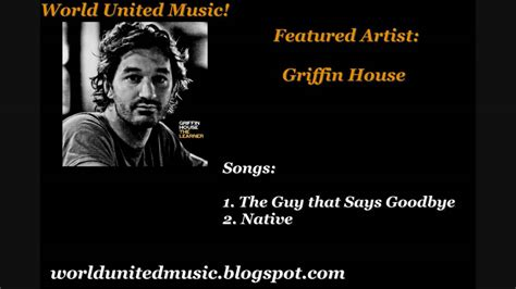 griffin house the guy that says goodbye griffin house the guy that says goodbye native youtube