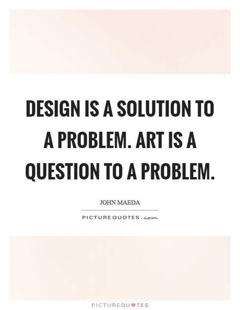 design is a solution to a problem solution to a problem quotes sayings solution to a