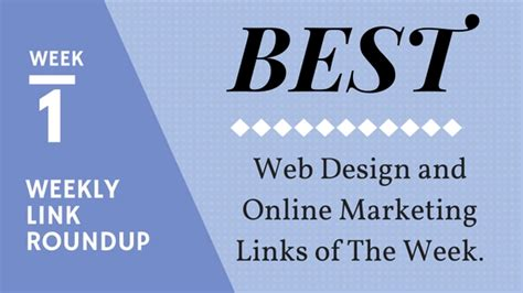 Link Of The Week by Weekly Link Roundup Week 1 Best Web Design And Marketing