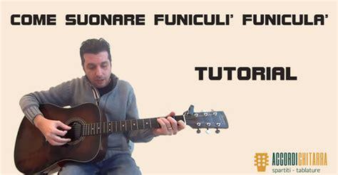 o sole mio testo e accordi come suonare con la chitarra funicul 236 funicul 224 accordi