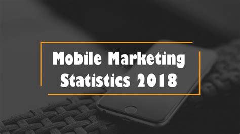 mobile marketing statistics mobile marketing statistics that will be impressive for