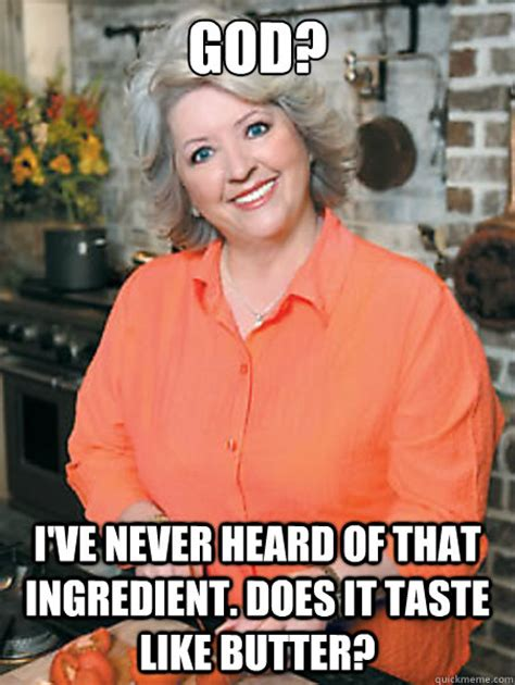 Paula Dean Memes - god i ve never heard of that ingredient does it taste