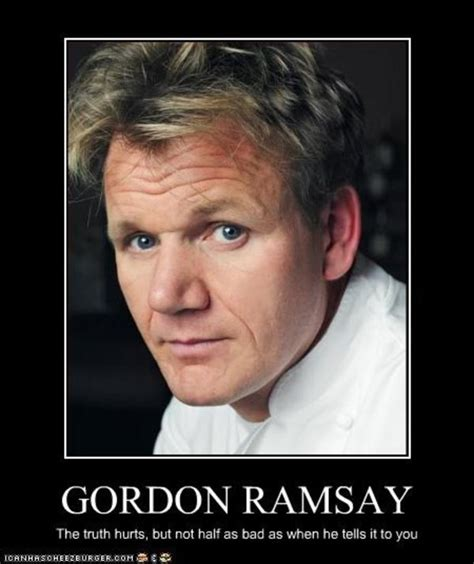 Gordon Meme - the truth hurts gordon ramsay know your meme