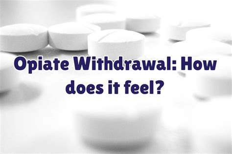 Opiate Detox Centers Near Me by How Does It Feel To Undergo Opiate Withdrawal