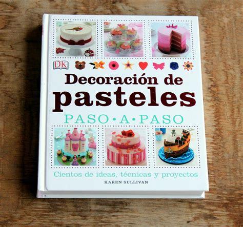 decorar los pasteles decoraci 243 n de pasteles paso a paso libro de recetas