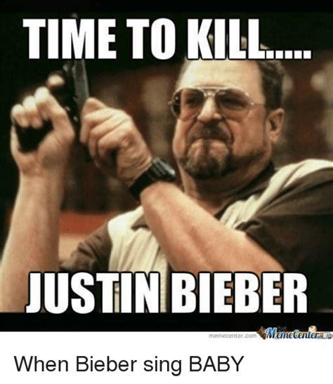 Killing Meme - time to kill justin bieber memecenter co justin bieber meme on sizzle