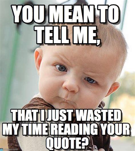Tell Me Meme - you mean to tell me sceptical baby meme on memegen