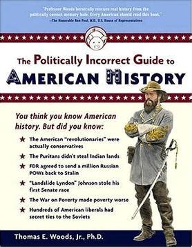 american history a captivating guide to the and events that shaped the history of the united states books the politically incorrect guide to american history