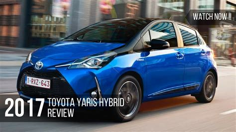 toyota now now toyota yaris hybrid 2017 review