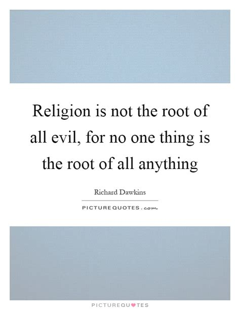 Religion Is The Root Of All Evil Essay by Religion Is Not The Root Of All Evil For No One Thing Is The Picture Quotes