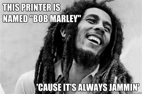 Scanners Meme - bob marley jammin printer memes quickmeme
