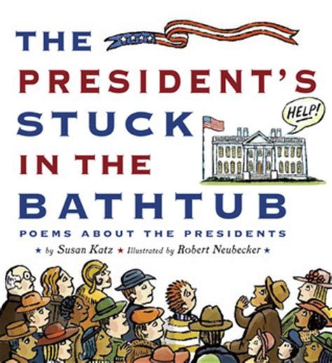 Which President Got Stuck In The Bathtub by The President S Stuck In The Bathtub Poems About The