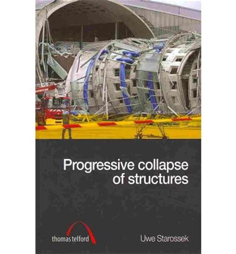progressive collapse of structures second edition books progressive collapse of structures uwe starossek
