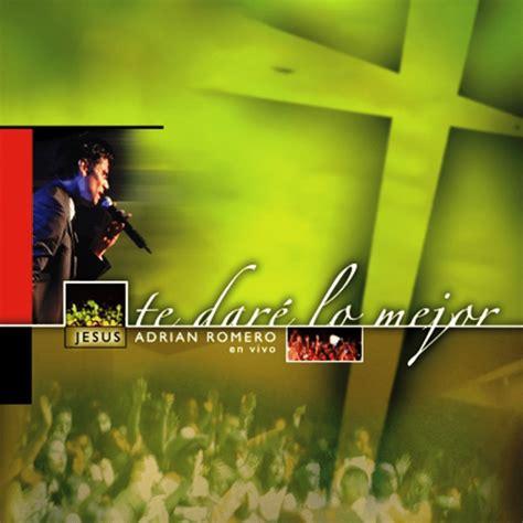 musica de jesus adrian romero genero m sica cristiana canciones de jes 250 s adri 225 n romero r z