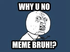 Why You Meme - meme creator why u no meme bruh meme generator at