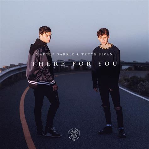 i ll be there for you testo martin garrix troye sivan there for you lyrics
