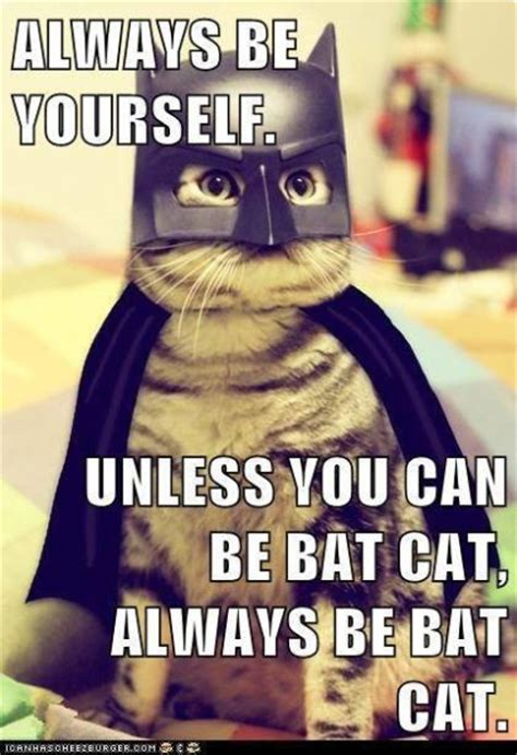 Always Be Batman Meme - always be yourself unless you can be bat cat always be