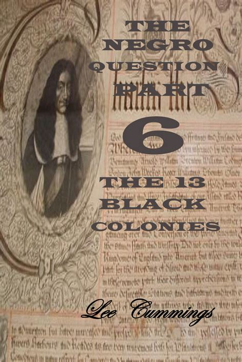 the negro question part 7 swarthy memoirs of a black american revolution books the negro question part 6 the 13 black colonies michigan