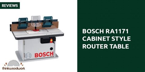 bosch ra1171 cabinet style router table bosch ra1171 cabinet style router table review think