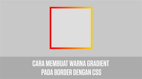 Membuat Link Berubah Warna Css | cara membuat warna gradient pada border dengan css
