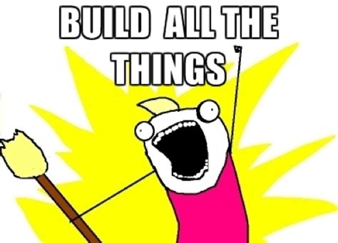 All Of The Things Meme - build all the things xojo blog