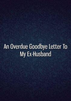 Goodbye Letter To Ex Husband