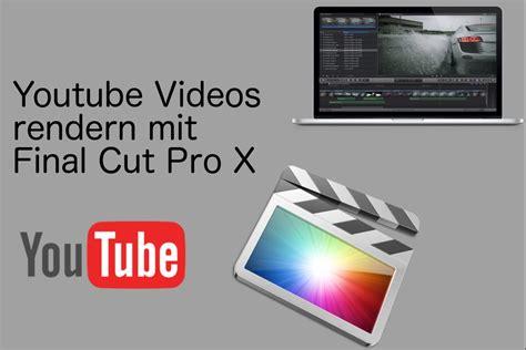 youtube tutorial final cut rendern mit final cut pro x youtube german tutorial