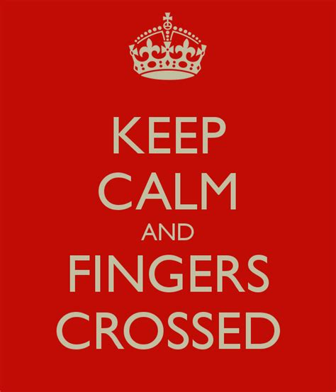 Keep Your Fingers Crossed by Keep Calm And Fingers Crossed Poster An Keep Calm O Matic