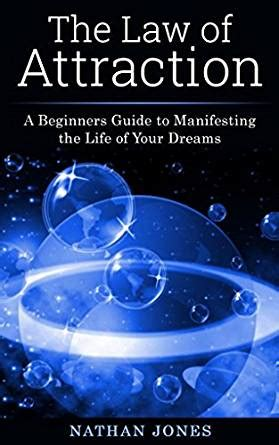 beginners guide to the law the law of attraction a beginners guide to manifesting the
