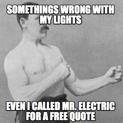 Quote Meme Maker - meme creator somethings wrong with my lights even i