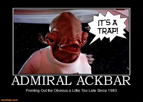 Admiral Ackbar Meme - demotivational poster that one day