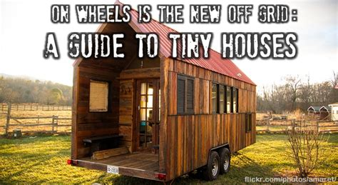 homes on wheels on wheels is the new grid a guide to tiny houses
