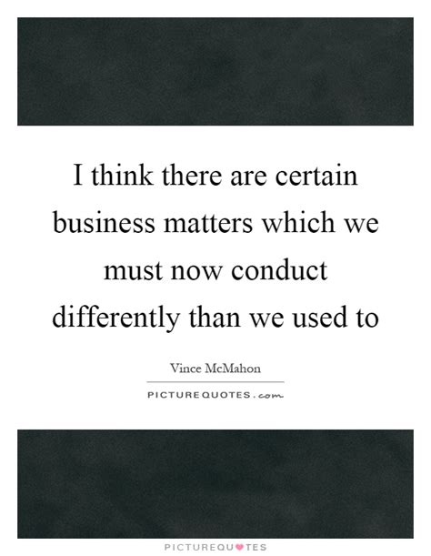 your business and company matters today i think there are certain business matters which we must