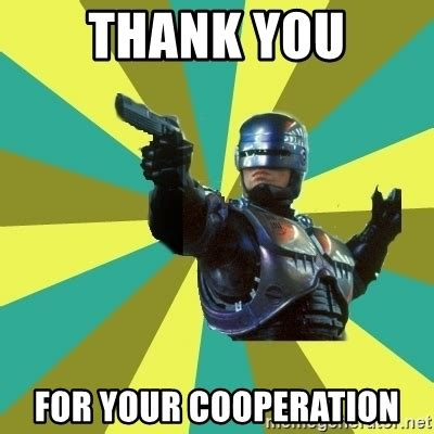 Robocop Meme - thank you for your cooperation robocop meme generator