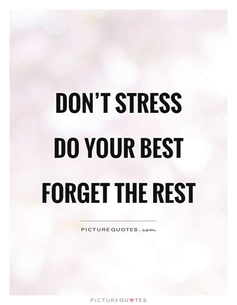 Don T Be Stressed Words To Live By Pinterest - don t stress do your best forget the rest picture quotes