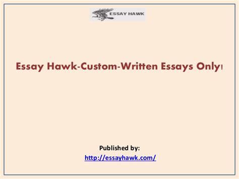 Custom Written Essay essay hawk custom written essays only