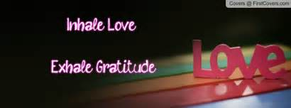 Inhale love exhale gratitude what are you grateful for quotes