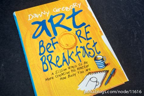 art before breakfast a book review art before breakfast a zillion ways to be more creative no matter how busy you are