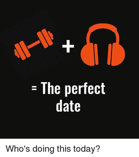 Perfect Date Meme - the perfect date who s doing this today meme on sizzle