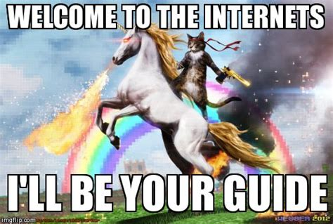 Internet Guide Meme - welcome to the internets imgflip