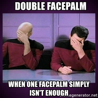 Double Facepalm Meme - double facepalm meme generator