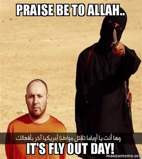 praise be to allah it s fly out day make a meme