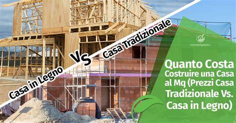 Quanto Costa Costruire Una Casa Al Mq by Quanto Costa Costruire Al Mq Prezzi Casa Tradizionale Vs